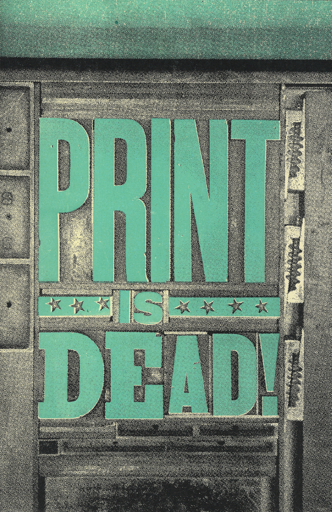 Print Is Dead, 3-color letterpress print, 2015