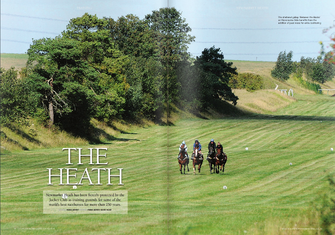 """IN THESE days of non-stop housing development, it says much for the power and resolution of Jockey Club Estates that 2,500 acres of prime East Anglian heath land stand largely untouched surrounding the town that  has earned its label as the historic headquarters of horseracing.  Sporting endeavour has been at the heart of Newmarket's success for a little over 400 years, when James I first became a regular visitor to indulge his passion for hunting and coursing. By the time Charles II was crowned, the idea of racing the offspring of Arabian equine imports had taken root. A keen horseman, Charles II laid down the rules of the Town Plate – the first race to be run under written rules – in either 1664 or 1665 with the decree that it was """"to be run forever.""""  While the 3m6f race for amateurs continues as an annual curtain raiser for one of Newmarket's August meetings, the serious business of a multi-million pound thoroughbred industry in and around the town continues to be the lifeblood of 'HQ.' Following the initial royal patronage, the major factor in Newmarket remaining at the forefront of horseracing in England, as described in Richard Onslow's wonderful book  The Heath and the Turf , was """"the decision of a select group of young bucks and old rakes to make their headquarters there. These men were the founder members of the Jockey Club."""" Thus, since 1750, through land acquired and bequeathed, the heath has remained under the direction of the group, now known as Jockey Club Estates, that Onslow ascertained had a """"vested interest in maintaining it for the purposes of racing.""""  Jockey Club Estates' training grounds manager Nick Patton is charged with ensuring that Newmarket's world-famous facilities remain in pristine condition throughout the year, a job which brings with it myriad challenges.  """"There's no respite on the heath,"""" says Patton, the former clerk of the course at Market Rasen and Nottingham racecourses who joined Jockey Club Estates in 2010 on the retirement """