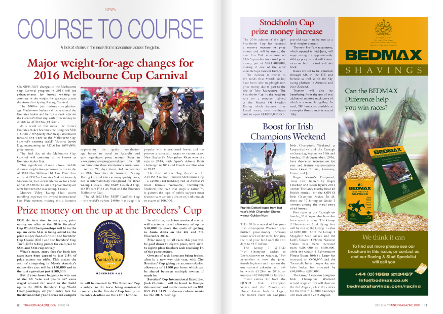 SigNifiCaNt changes to the Melbourne Cup Carnival program in 2016 will see enhancements for horses wishing to compete in the weight-for-age races across the australian Spring Racing Carnival. the 2000m (ten furlong) weight-forage Mackinnon Stakes will be renamed the Emirates Stakes and be run a week later on the Carnival's final day, with prize money to double to aUD$2m (€1.53m). as a result of this move, the former Emirates Stakes becomes the Longines Mile (1600m / 8f Quality Handicap) and moves forward one week to the Melbourne Cup Carnival's opening aaMi Victoria Derby Day, maintaining its aUD$1m €650,000) prize money. the final day of the Melbourne Cup Carnival will continue to be known as Emirates Stakes Day. this significant change allows middle distance weight-for-age horses to run in the aUD$3.05m William Hill Cox Plate then in the aUD$2m Emirates Stakes (formerly Mackinnon) two weeks later to vie for a total of aUD$5.05m (€3.3m) in prize money on offer between the two group 1 races. Moonee Valley Racing Club covers travelling expenses for invited international Cox Plate runners, making this a lucrative opportunity for quality weight-forage horses to travel to australia and earn significant prize money. Refer to www.australianracingcarnival.com for full conditions for these international invitations. across 78 days from 3rd September to 19th November the australian Spring Racing Carnival takes in many quality races, but is internationally recognised for three group 1 jewels – the BMW Caulfield Cup, the William Hill Cox Plate and the Emirates Melbourne Cup. the aUD$3.15m BMW Caulfield Cup – the world's richest 2400m handicap – is popular with international horses and has proven a successful target in recent years. New Zealand's Mongolian Khan won the race in 2015, with Japan's admire Rakti claiming it in 2014 and french star Dunaden in 2012. the final of the 'big three' is the aUD$6.2 million Emirates Melbourne Cup – a 3200m/16f handicap run at australia's mo