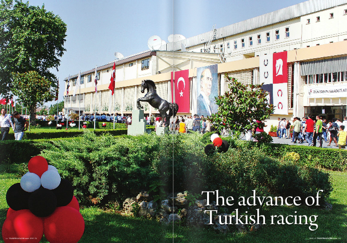 """CONTINUING an equine sporting tradition that began with the Romans' chariot races and which the Republic of Turkey's  founder, Mustafa Kemal Ataturk, proclaimed in the early 20th century """"a social need for modern societies"""", Turkish racing is taking a vibrant new shape.  By importing high-profile stallions from Europe and the United States to improve domestic stock and by establishing an international festival that has drawn runners from Godolphin and The Queen, Turkish racing leaders envision a future in which their horses and racing are world renowned. Their primary goal is to be accepted as a Part I country under the rules of the International Cataloguing Standards Committee, joining the 16 major racing nations that currently hold that distinction.  """"It's an important process we are in the middle of"""", said Burak Konuk, assistant general manager of the Jockey Club of Turkey, which oversees international affairs as well as the quasi-governmental organization's stud farms, equine hospitals and apprentice jockey school.  """"The goal of making our racing more international is an important one – to improve our local racing to an international level while also marketing Turkish horses"""", he said.  Turkey already has taken tremendous strides. In 2009, the nation jumped from Part III under cataloging standards, or the lowest grade for Flat racing, to Part II. Two of its international races gained Part I recognition last year in the same way that the international races in Hong Kong, also  a Part II country, are recognised. By any standard, 2010 is likely to stand as  an important landmark in Turkey's progression. The Jockey Club imported five new stallions in February, with international sire Dehere, Kentucky Derby (Gr1) runner-up Lion Heart, and successful young sires Yonaguska and Cuvee obtained from the U.S., and Powerscourt, a multiple Grade/Group 1 winner by Sadler's Wells, acquired from Coolmore in Ireland.  Also that month, 2008 Turkish Classic winner and Horse of the"""
