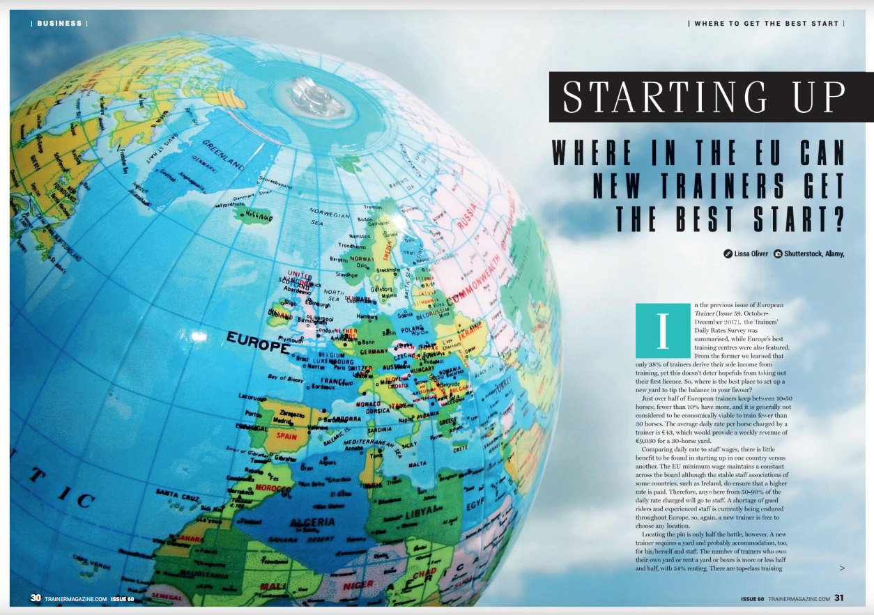 """In the previous issue of European Trainer (Issue 59, October-December 2017), the Trainers' Daily Rates Survey was summarised, while Europe's best training centres were also featured. From the former we learned that only 38% of trainers derive their sole income from training, yet this doesn't deter hopefuls from taking out their first licence. So, where is the best place to set up a new yard to tip the balance in your favour?      Just over half of European trainers keep between 10-50 horses; fewer than 10% have more, and it is generally not considered to be economically viable to train fewer than 30 horses. The average daily rate per horse charged by a trainer is €43, which would provide a weekly revenue of €9,030 for a 30-horse yard.      Comparing daily rate to staff wages, there is little benefit to be found in starting up in one country versus another. The EU minimum wage maintains a constant across the board although the stable staff associations of some countries, such as Ireland, do ensure that a higher rate is paid. Therefore, anywhere from 50-90% of the daily rate charged will go to staff. A shortage of good riders and experienced staff is currently being endured throughout Europe, so, again, a new trainer is free to choose any location.      Locating the pin is only half the battle, however. A new trainer requires a yard and probably accommodation, too, for his/herself and staff. The number of trainers who own their own yard or rent a yard or boxes is more or less half and half, with 54% renting. There are top-class training facilities to be found in all of the European racing countries, but the cost of purchasing or renting can vary enormously.      The """"State Of Housing In the EU"""" publication by Housing Europe compiled from Eurostat statistics provides an average monthly rental figure, combining houses and apartments, major cities, and less desirable locations to generate an overall average per country. While this won't reflect the specific needs of most"""