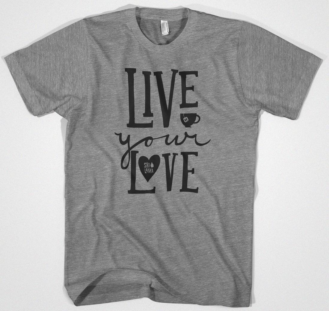 Live Your Love Tea Shirt