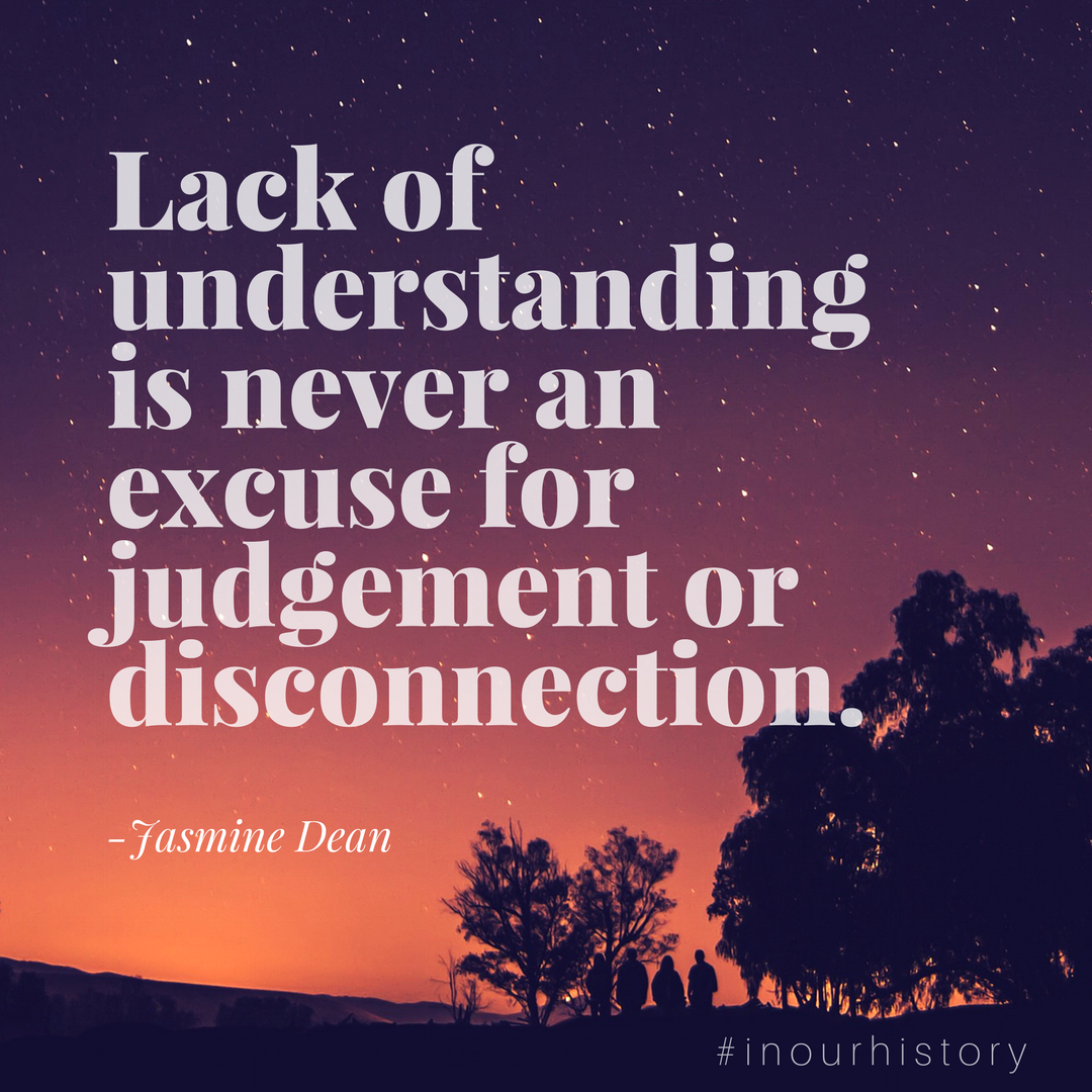 Ep. 1 Lack of understanding is never an excuse for judgement or disconnection. (1).png