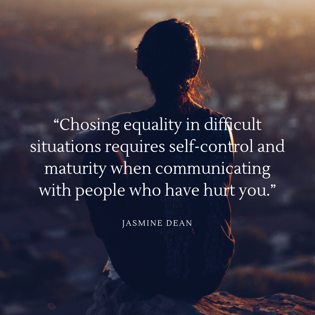 """Chosing equality in difficult situations requires self-control and maturity when communicating with people who have hurt you."".png"
