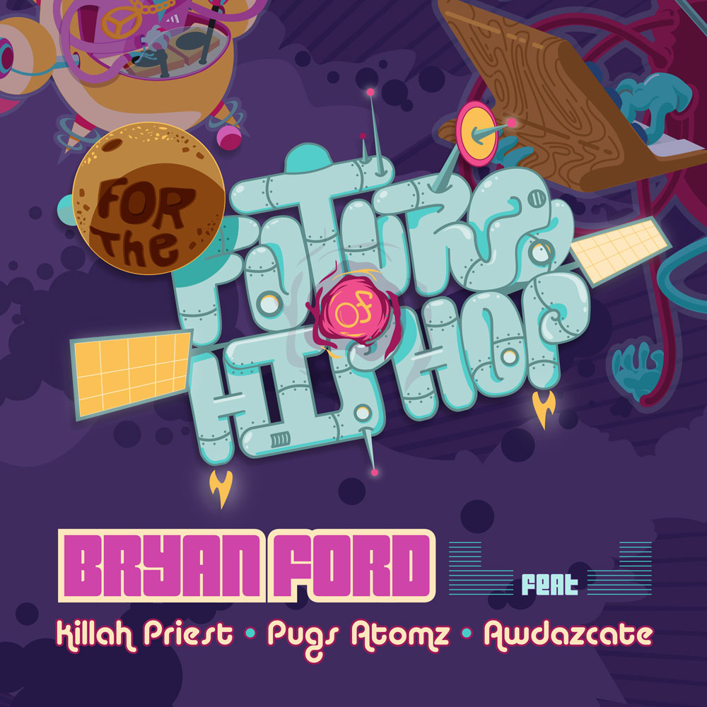 "ARTWORK FOR THE single: BRYAN FORD'S ""FOR THE FUTURE OF HIP HOP"" DESIGNED BY MAX BARE AND JOE CALL"