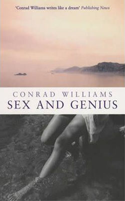 "SEX AND GENIUS:  Conrad Williams' first novel. ""Gripping, intelligent and highly enjoyable"" --  The Times"