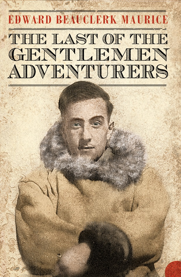 THE LAST OF THE GENTLEMEN ADVENTURERS  Memoir, 391 pages Fourth Estate 												 											 - August 17, 2005  'Disarmingly captivating memoir... Unfailingly  modest, Maurice relates these stories of a mostly lost world in  remarkably clear and detailed prose… A wholly fascinating, evocative glimpse of a  harsh, lost world.' --  Kirkus