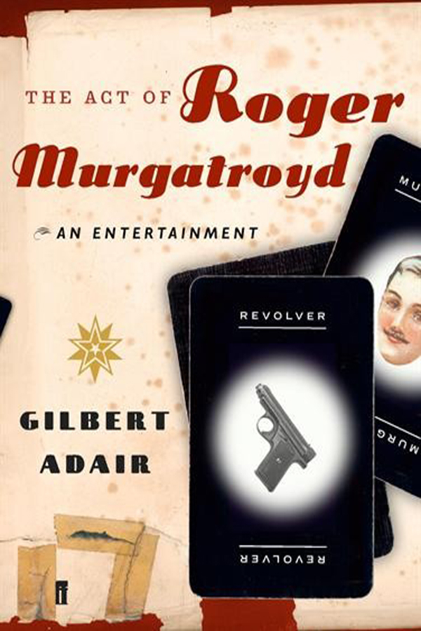 THE ACT OF ROGER MURGATROYD  Literary fiction, 304 pages Faber & Faber - November 2006  Part 1 of 3. MURDER SHE WROTE meets GOSFORD PARK. A novel that pays homage to Agatha Christie's famous locked room mystery but takes it several steps further. A deliciously witty game and a brilliantly conceived mystery.  'A delightful entertainment' --  The Times
