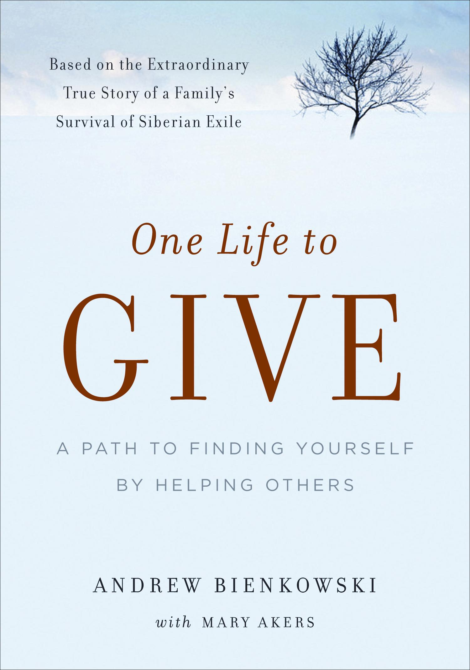 ONE LIFE TO GIVE   Memoir, 254 pages The Experiment, January 1, 2010  Andrew Bienkowski was six when his family were exiled to Siberia in 1940. Warmed by the beautiful landscape and the kindness of strangers, Andrew's harrowing but magical childhood experiences had a profound effect on his life.
