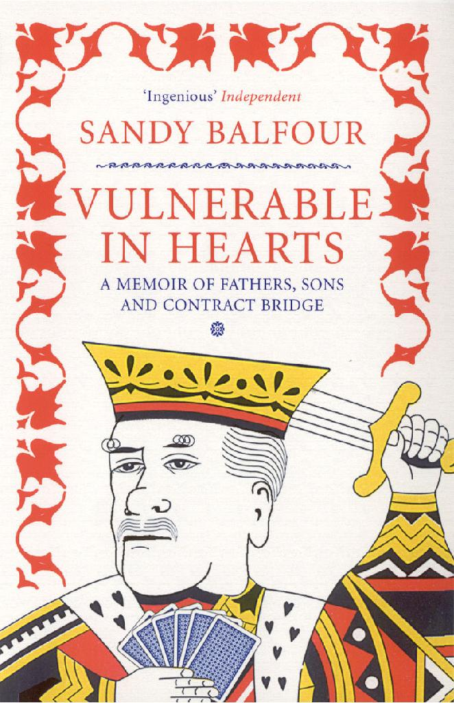 VULNERABLE IN HEARTS  Memoir, 224 pages Atlantic Books - February 2005  The moving story of the author's relationship with his late father, who taught him to play bridge. A witty, poignant meditation on how we communicate, and the ways in which we love.  'Lovely... original, unusual and surprisingly moving.' -- Jonathan Yardley,  The Washington Post