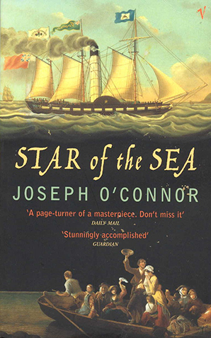 STAR OF THE SEA  Literary fiction, 432 pages Vintage, January 2004  1847, from Ireland torn by injustice and natural disaster, Star of the Sea sets sail for New York. On board are hundreds of fleeing refugees, some brimming with optimism, many desperate, all braving the Atlantic in search of a new home. But a camouflaged killer is stalking the decks, hungry for the vengeance that will bring absolution. A novel as urgently contemporary as it is historically revealing, it builds with the pace of a thriller to an unforgettable conclusion.