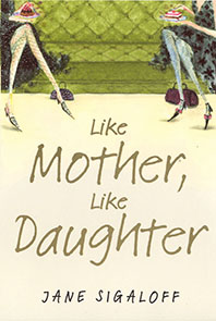 LIKE MOTHER, LIKE DAUGHTER  Novel, 384 pages Mira, 7 February 2006  Suzie will try anything once and starts dating Tom, a wealthy boy toy fifteen years her junior. Her daughter, life coach Alice, breaks all the rules and falls for a client. Alice and Suzie had always been close, but they're about to get closer.
