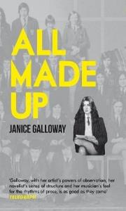 ALL MADE UP   Memoir, 320 pages Granta, 2011  In the second volume of her memoirs, the prize-winning author Janice Galloway reveals how the child introduced in This is Not About Me evolved through her teenage years. Combining visceral descriptions of puberty, sex and school-room politics with the story of a family's secrets,