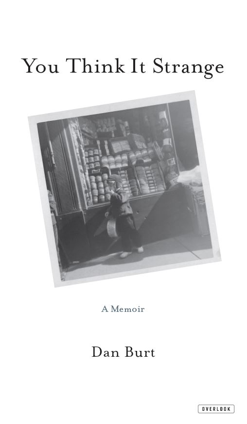 YOU THINK IT STRANGE  Memoir, Notting Hill Editions RR 168 pages  Evoking a harsh formative world, this is an expanded version of Burt's riveting prose memoir, first published in his chapbook collection Certain Windows (2011).