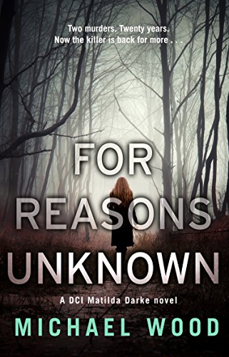 FOR REASONS UNKNOWN  Novel, 336 pages, Killer Reads UK, 2015  A darkly compelling debut crime novel. The start of a brilliant series, perfect for fans of Stuart MacBride, Val McDermid, and James Oswald.  DCI Matilda Darke has returned to work after a nine month absence. A shadow of her former self, she is tasked with re-opening a cold case: the terrifyingly brutal murders of Miranda and Stefan Harkness. The only witness was their eleven-year-old son, Jonathan, who was too deeply traumatized to speak a word.  Then a dead body is discovered, and the investigation leads back to Matilda's case. Suddenly the past and present converge, and it seems a killer may have come back for more…