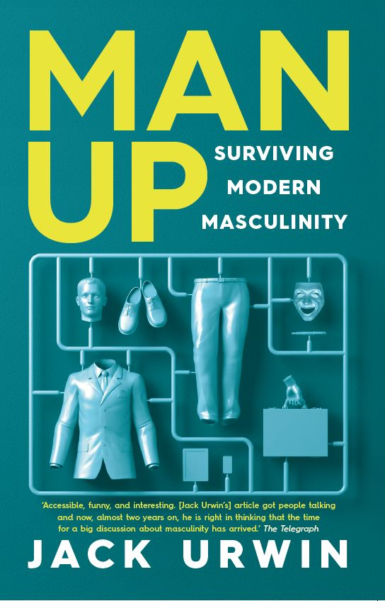 MAN UP: Surviving Modern Masculinity  Icon Books, June 2016 Non-fiction, 256 pages  A darkly comical exploration into the toxic effects of masculinity and emotional repression on society. Influenced by, among other things, his own father's premature death, MAN UP expands on the themes of Jack's essay  'A Stiff Upper Lip Is Killing British Men' , one of VICE's most shared articles globally in 2014.