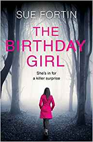 THE BIRTHDAY GIRL  Psychological Thriller, 416 pages Harper Impulse, Nov 2017  When Joanne's friends reluctantly accept an invitation to her birthday party, it quickly becomes clear that there is more to this weekend than they are expecting. One of them is hiding a secret. And Joanne is planning to reveal it…  A weekend away in a cottage in the woods sounds like fun – until no one can hear your cries for help.