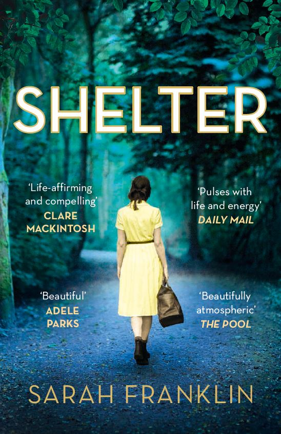 SHELTER  Fiction, 400pgs Bonnier Zaffre, 2017  Connie Granger has found work in the Women's Timber Corps, and for her, this remote community must serve a secret purpose. Seppe, an Italian prisoner of war, is haunted by his memories. Their meeting signals new beginnings. In each other they find the means to imagine their own lives anew, and to face that which each fears the most.