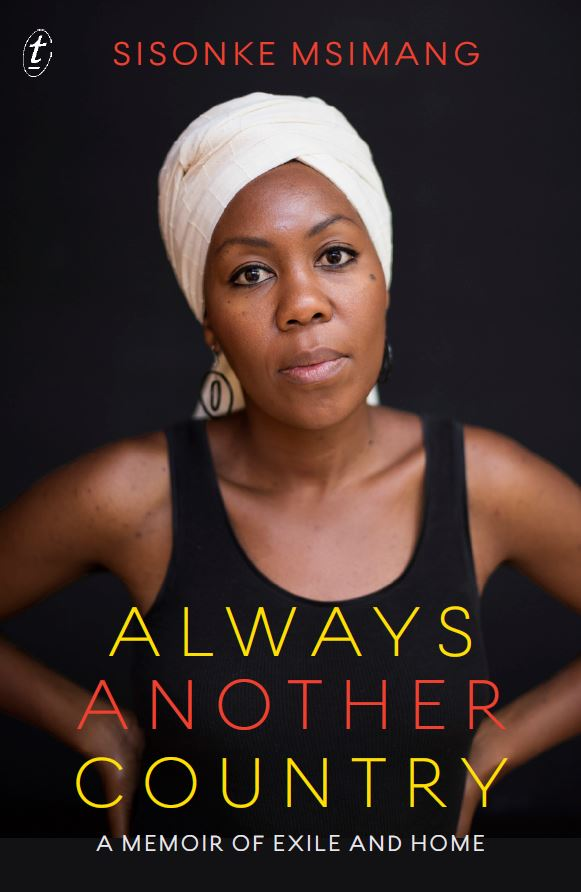 ALWAYS ANOTHER COUNTRY  Memoir, 320 pages Jonathan Ball, October 2017  Msimang writes about her exile childhood in Zambia and Kenya, young adulthood and college years in North America, and return to South Africa in the euphoric 1990s. She reflects candidly on her discontent and disappointment with present-day South Africa but also on her experiences of family, romance, and motherhood, with the novelist's talent for character and pathos. Her bitter-sweet memoir is at heart a chronicle of a coming-of-age