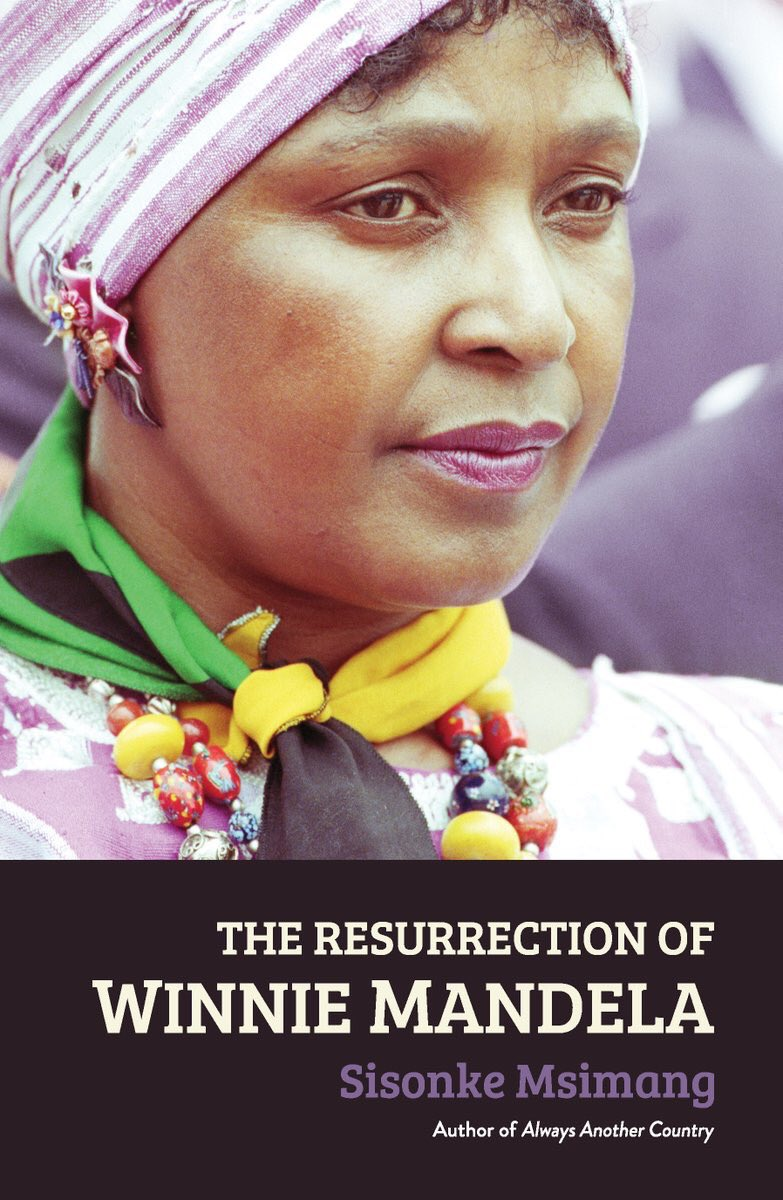 THE RESURRECTION OF WINNIE MANDELA  Biography, 160 pages Jonathan Ball, Nov 2018   The Resurrection of Winnie Mandela  charts the rise and fall—and rise, again—of one of South Africa's most controversial political figures. 'Ma Winnie' fought apartheid with uncommon ferocity, but her implication in kidnapping, torture and killings—including the murder of 14-year-old Stompie Seipei—would later see her shunned. Sisonke Msimang argues that this complicated woman was not witch but warrior: that her violence, like that of the men she fought alongside, was a function of her political views rather than a descent into madness. In resurrecting Ma Winnie, Msimang asks what it means to reclaim this powerful woman as an icon while honouring apartheid's victims—those who were collateral damage and whose stories have yet to be told.
