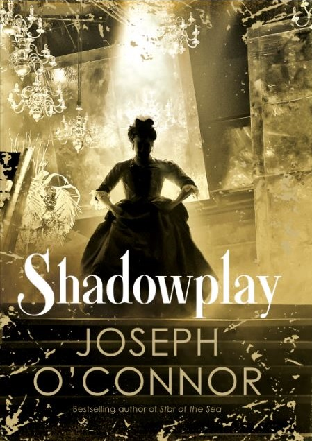 SHADOWPLAY by Joseph O'Connor cover.JPG