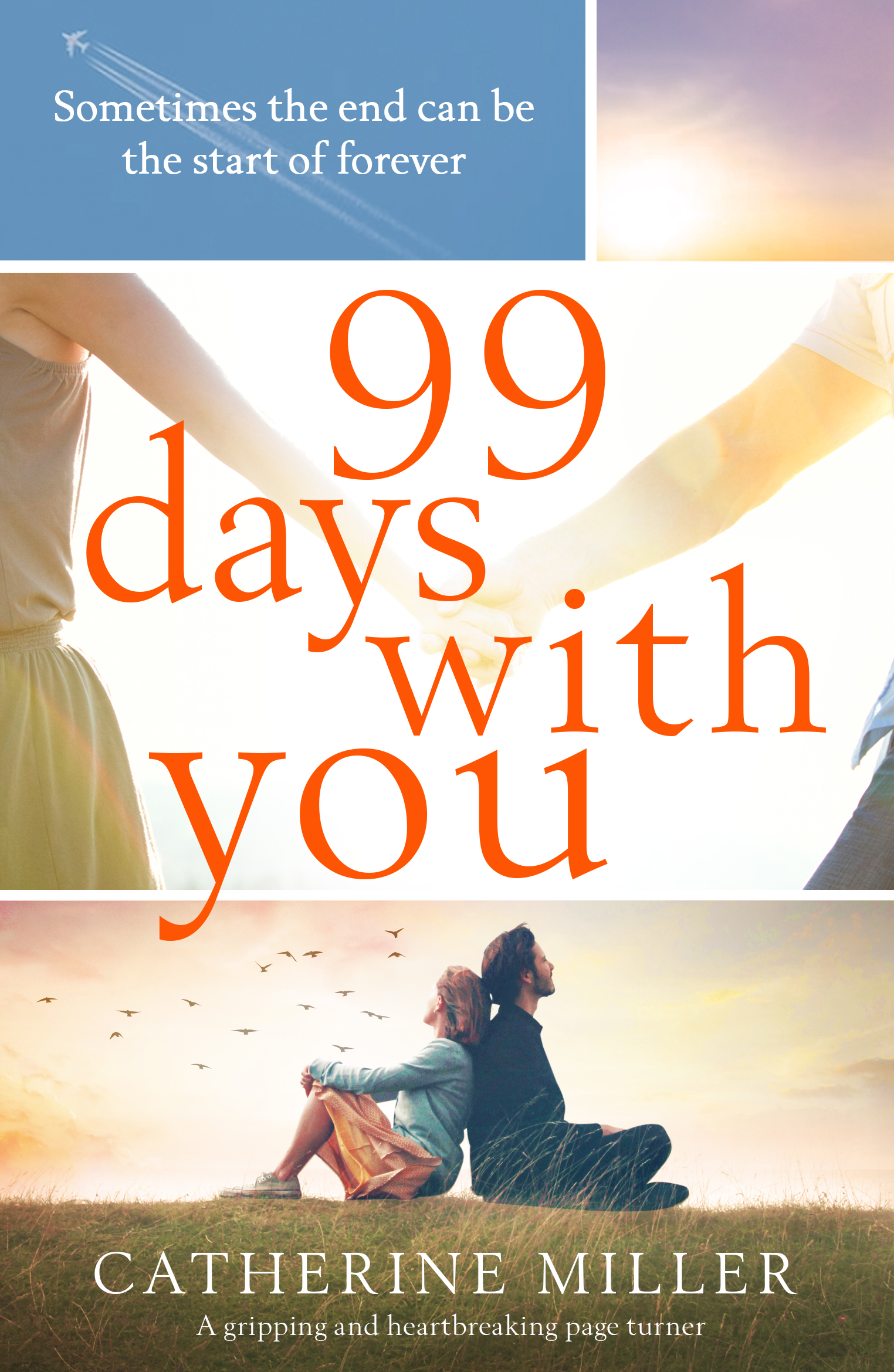 99 DAYS WITH YOU  Contemporary Fiction, ebook, 273 pages, Bookouture, June 2019  Sometimes the end is the start of forever…  Emma and Nathan couldn't be more different. But when they meet in a hospital waiting room, to the sound of a ticking clock and surrounded by faded magazines, they are both terrified, nervous and alone. And they have one fatal thing in common…  Emma lives a quiet life. She looks after her disabled mother. She lives vicariously through the well-thumbed pages and cracked spines of her beloved books.  Nathan spends his days fifteen thousand feet above the ground, soaring through the air, stomach somersaulting, as a sky diving instructor. After a lifetime of having a recurring dream that he would die at twenty-seven, he treats every day like it's his last.  As fate throws Emma and Nathan together, everything is about to change.  Emma has never been kissed, or tasted champagne, or travelled abroad. Nathan has never fallen in love, worn odd socks, or grown a sunflower from a seed.  Emma and Nathan vow never to waste an hour, knowing that goodbye could come all too soon. But as they lose their hearts to one another against all the odds, have they found each other too late?