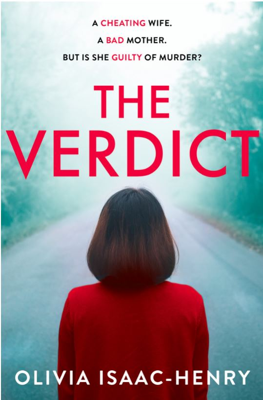 THE VERDICT Thriller, 300 pages, HarperCollins, October 2019  A cheating wife. An estranged mother. But is she guilty of murder?   Please raise your right hand.  An affair at work has cost Julia Winter her job and her marriage. There's no denying she has let her family down.   Please remain standing.  When a body is discovered on the North Downs, it hits local headlines. But for Julia, the news is doubly shocking because the body was buried just opposite the house she lived in over twenty years ago. And it is one of her former housemates.   Please resume your seat.  Up on the stand, Julia's not the only person to have secrets that are unearthed during the trial. But the evidence against her is overwhelming.  And yet one question remains: is she the murderer, or the victim?   Jurors, you may be excused.