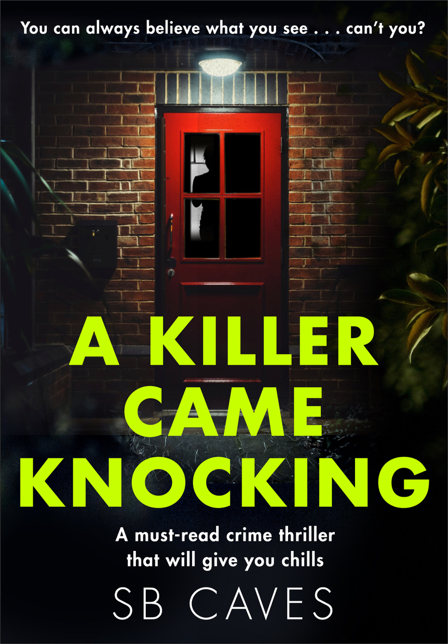 A KILLER CAME KNOCKING Thriller, 296 pages, Canelo, August 2019  Jack's wife is murdered. He has the chance to see justice done. But at what cost?  Jack found the love of his life when he met Kate. But their happiness was shattered when she opened the door to a cold-blooded killer. He will never forget the face of the man who stole his future.  The only person who loved Kate as much is Emily, her twin. So when Jack tells her that he's found the man who murdered her sister she doesn't hesitate to help him exact revenge.  As the plans for vengeance lead to unforeseen danger, Emily has to trust Jack more than she has ever trusted anyone. Can you always believe what you see?