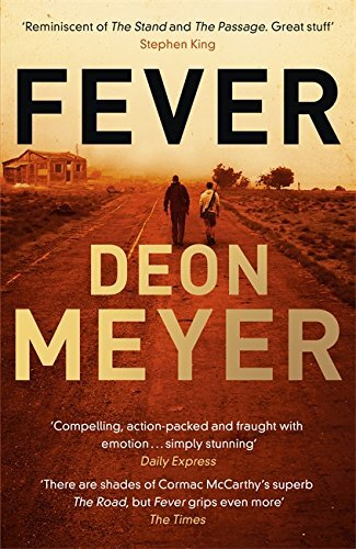 FEVER  Dystopian, 544 pages, Hodder, Feb 2018  Nico Storm and his father drive across a desolate South Africa, constantly alert for feral dogs, motorcycle gangs, nuclear contamination. They are among the few survivors of a virus that has killed most of the world's population. Young as he is, Nico realises that his superb marksmanship and cool head mean he is destined to be his father's protector.  But Willem Storm, though not a fighter, is a man with a vision. He is searching for a place that can become a refuge, a beacon of light and hope in a dark and hopeless world, a community that survivors will rebuild from the ruins. And so Amanzi is born.   Fever  is the epic, searing story of a group of people determined to carve a city out of chaos