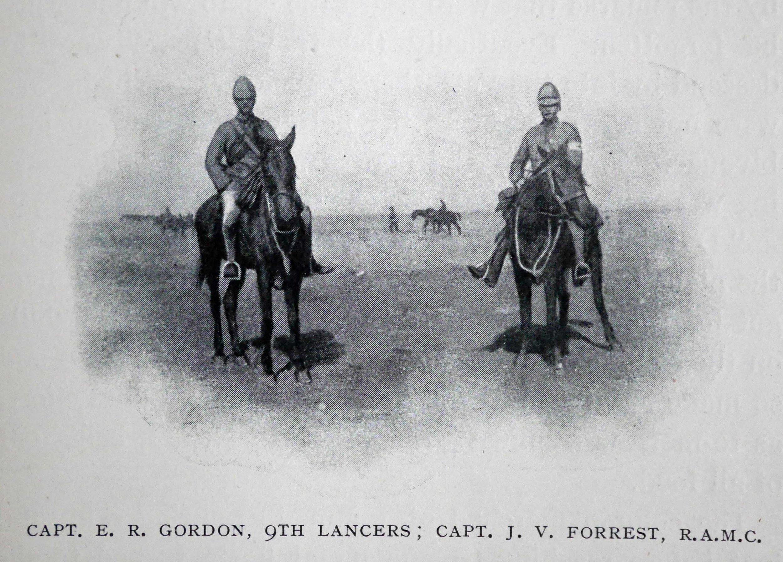 Captain Edward Robertson Gordon and Captain J.V. Forrest (later Colonel, C.B., C.M.G.), the regiment's medical officer, during the Boer War, probably in 1901 (Colvin, Lieutenant Colonel F.F. and Gordon, Captain E.R., 1904,  Diary of the Ninth Lancers in South Africa 1899-1902 . London, Cecil Roy, p. 239).