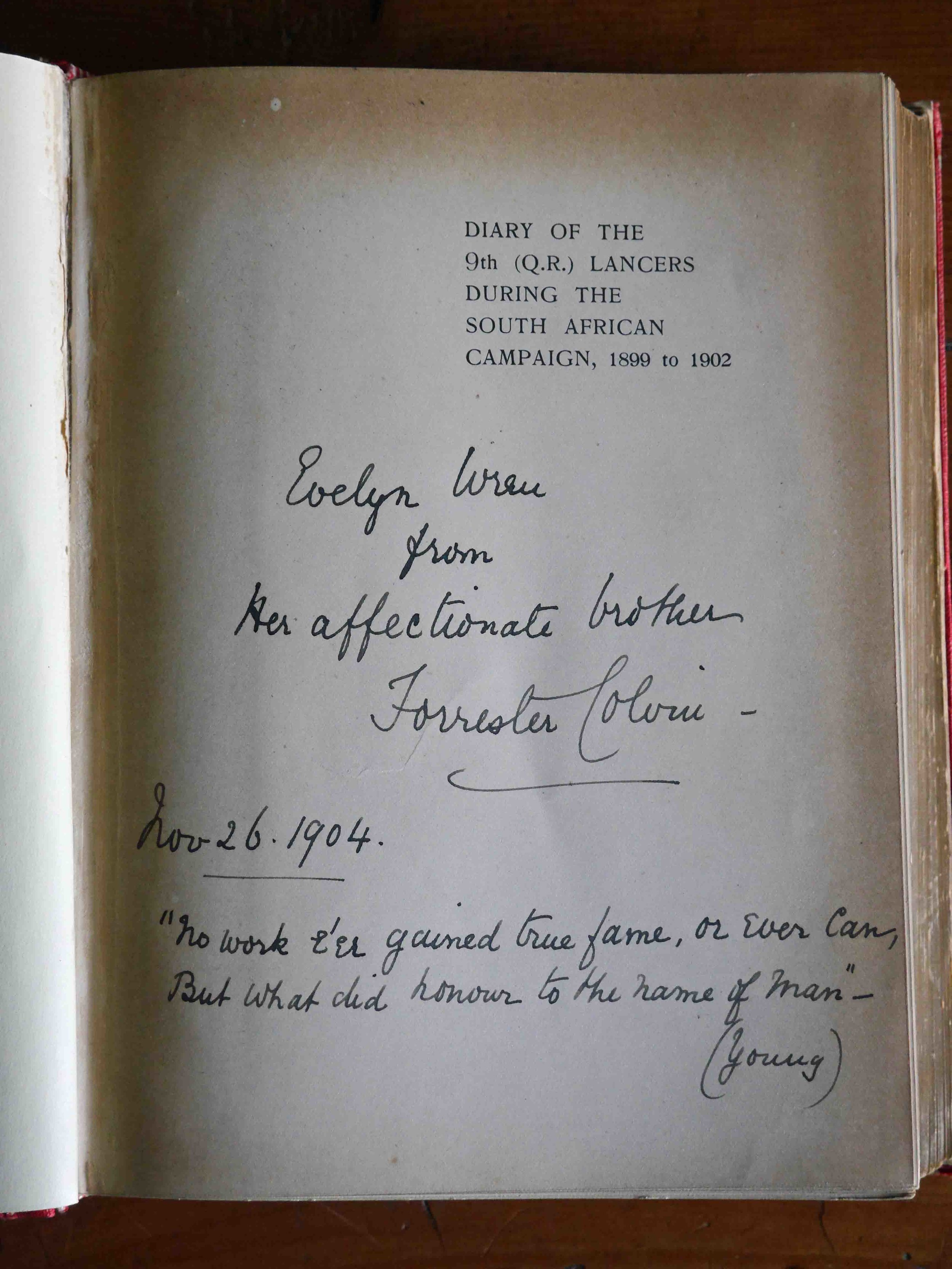 This copy of Colvin and Gordon's Diary is signed by Colvin to his sister. Forrester Farnell Colvin (1860-1936) commanded the 9th Lancers in South Africa from July 1900 to February 1901. He retired as a Lieutenant Colonel and was awarded a C.B.E. following re-employment as a staff officer during the First World War, when one of his jobs was to decide the fate of British cavalry horses in Germany in 1919 (family collection).