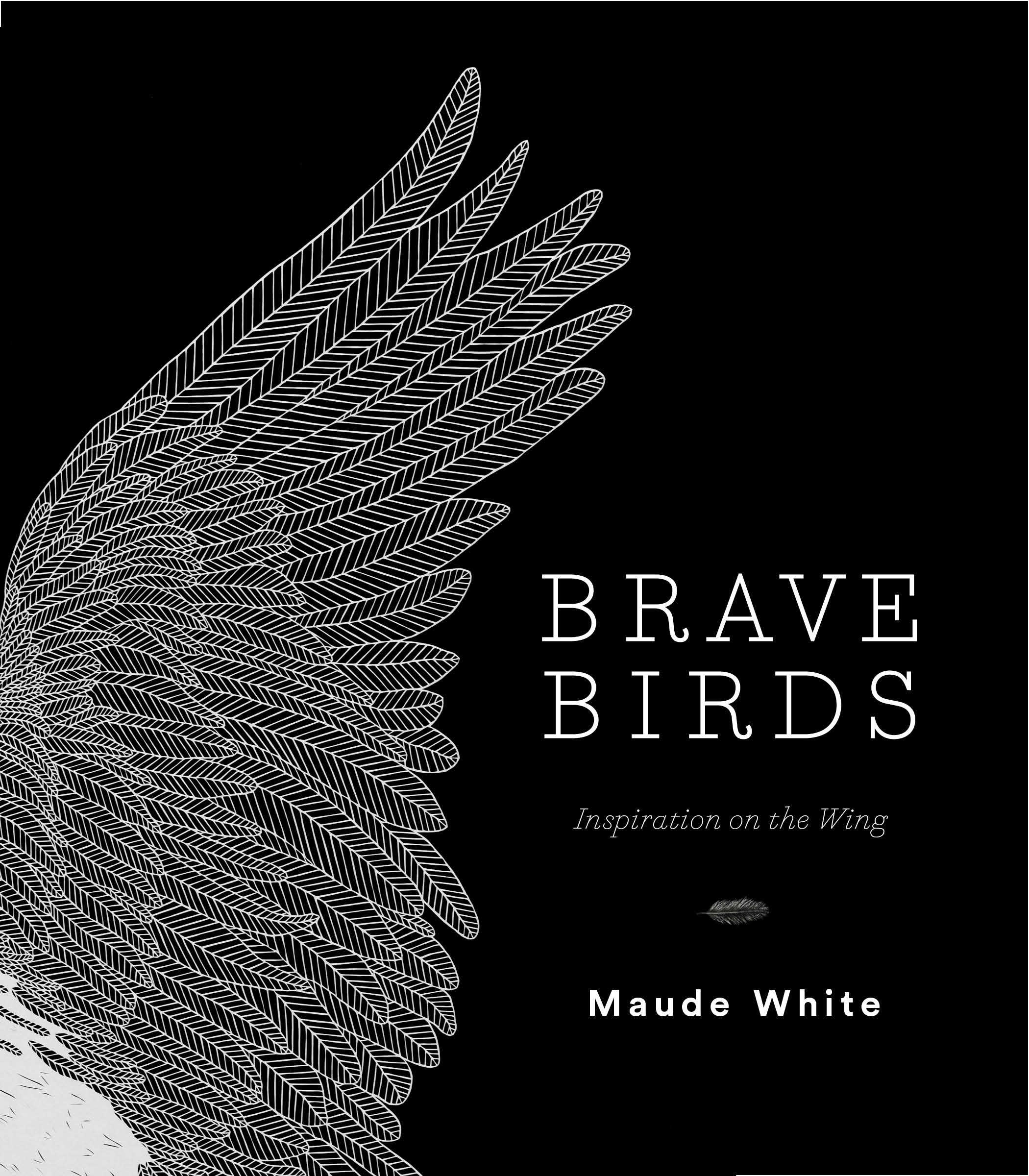 - In Brave Birds, cut-paper artist and writer Maude White presents an entirely new collection of sixty-five stunning cut-paper birds. As a source of inspiration, each bird is paired with an original message of kindness and strength associated with its particular traits to encourage bravery and perseverance. Inside, you'll find birds for experiencing Joy, Creativity, Patience, Kindness, Resilience, Communication, Strength, Awareness, Action, and Transformation, and each composition reflects thousands of intricate cuts, lending an astounding level of texture to these delicate and ethereal birds. Appealing to any bird lover or collector of bird art, Brave Birds is a beautiful resource for those wishing to practice a life of kindness and empathy.