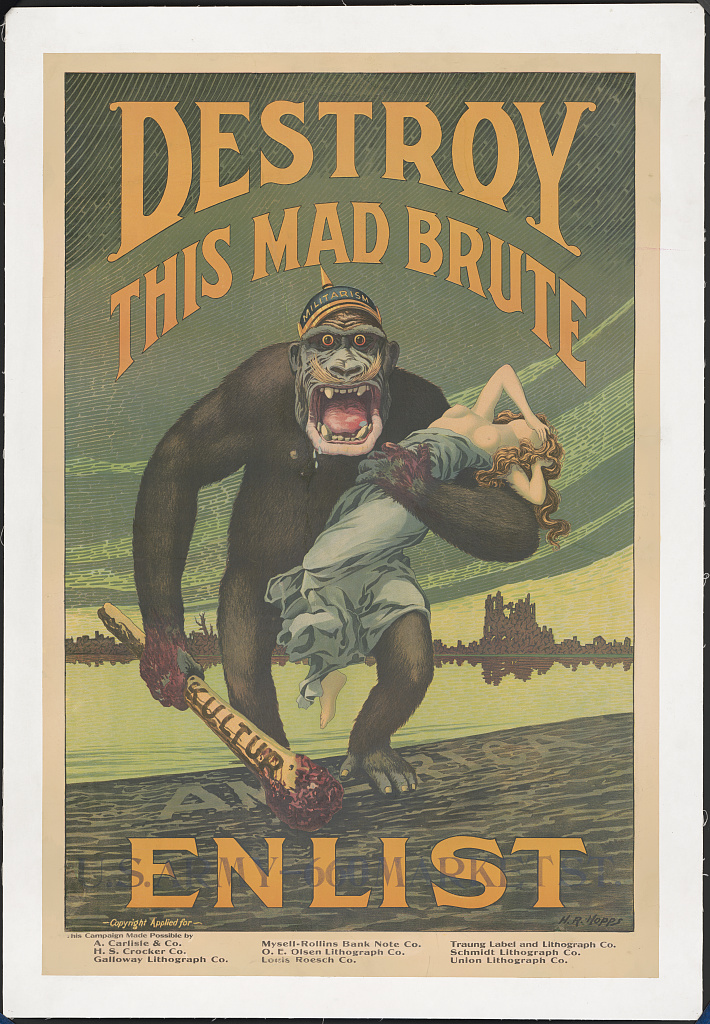 Harry R. Hopps,  Destroy This Mad Brute—Enlist ,  ca . 1917, photo: Library of Congress, Prints and Photographs Division
