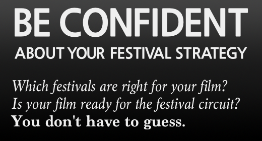 Be Confident About Your Festival Strategy. Which festivals are right for your film? Is your film ready for the festival circuit? You don't have to guess.