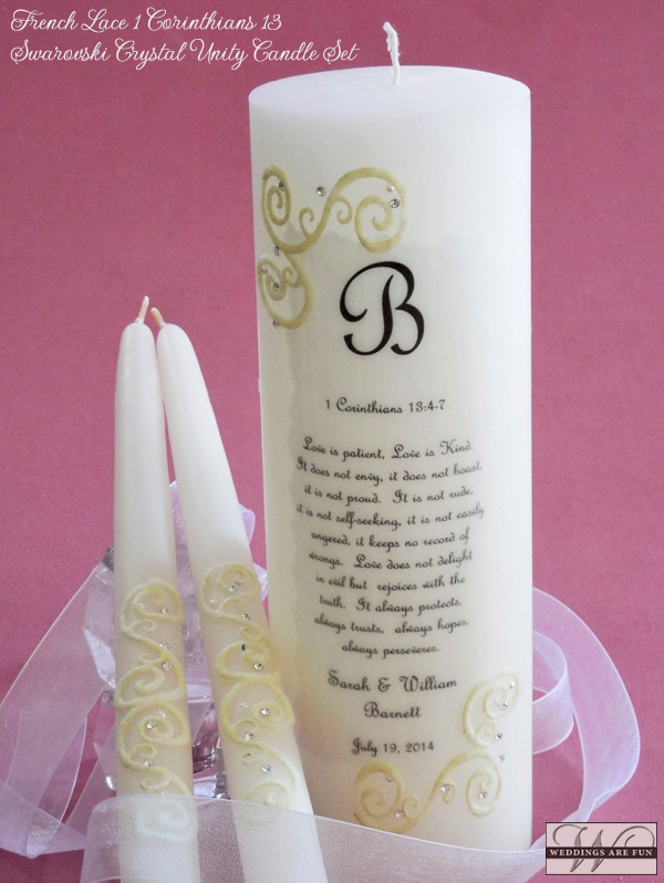 "In addition to the Bride & Groom's personalization, the following verse is printed on this unity candle:  ""Love is patient, Love is kind. It does not envy, it does not boast, it is not proud. It is not rude, it is not self-seeking, it is not easily angered, it keeps no record of wrongs. Love does not delight in evil but rejoices with the truth. It always protects, always trusts, always hopes, always perseveres."" 1 Corinthians 13: 4-7"