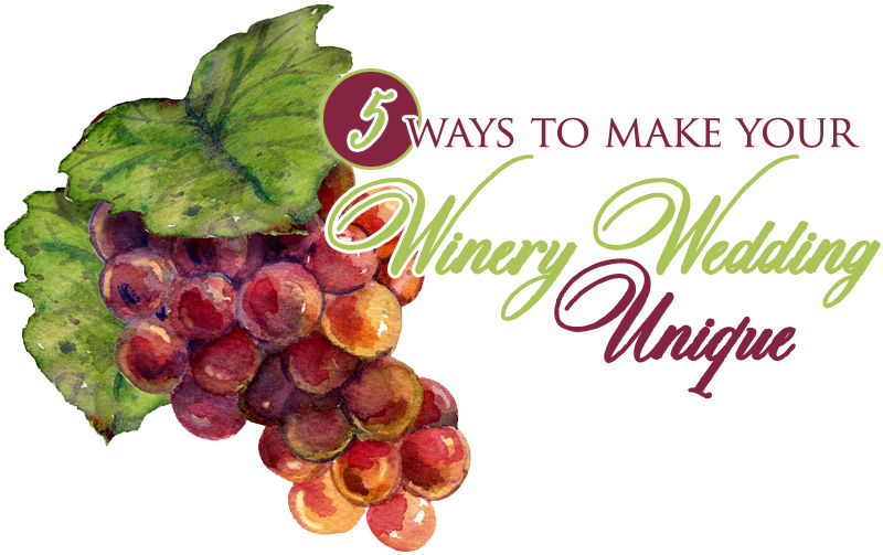 5 ways to make your Winery Wedding Unique
