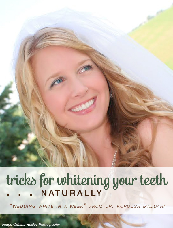 #Teeth #Whitening #Tricks . . . the #natural way | naturally whiten your teeth tips from Dr. Koroush Maddahi for www.brendasweddingblog.com
