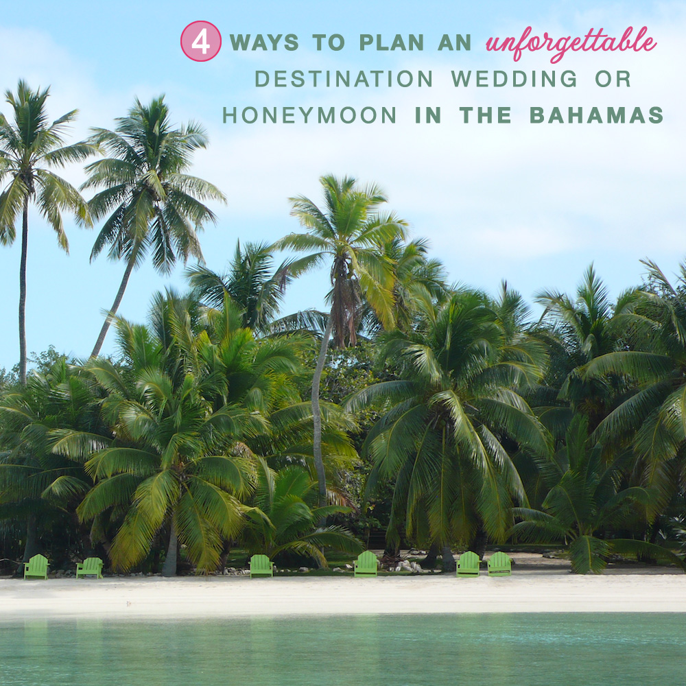Top 4 Ways to Plan an Unforgettable Destination Wedding or Honeymoon in the Bahamas / as seen on www.BrendasWeddingBlog.com