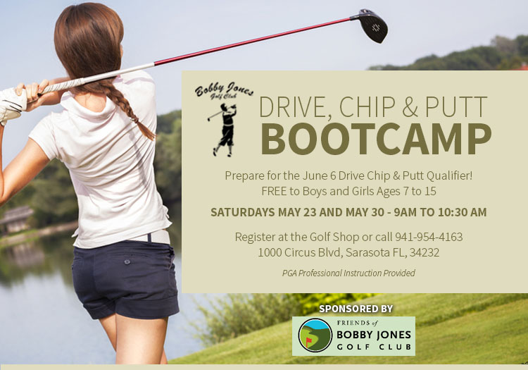 Friends of Bobby Jones Golf Club   approached the City of Sarasota with an offer to sponsor children's golf camps at Bobby Jones Golf Club, and sponsored the first-ever  Drive, Chip & Putt Boot Camp  for Boys and Girls Ages 7 to 15.