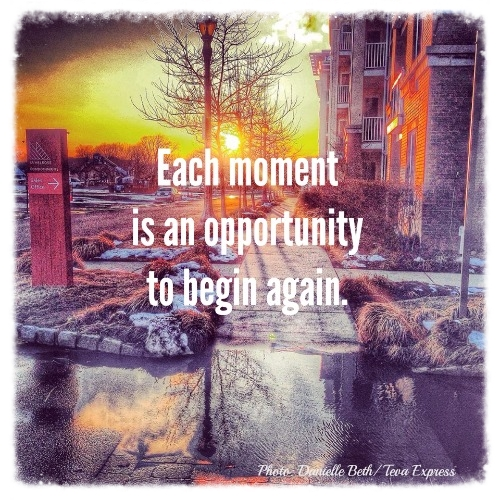 Each moment is an opportunity to begin again.jpg