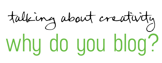 why do you blog?  talking about creativity Sandra Harris