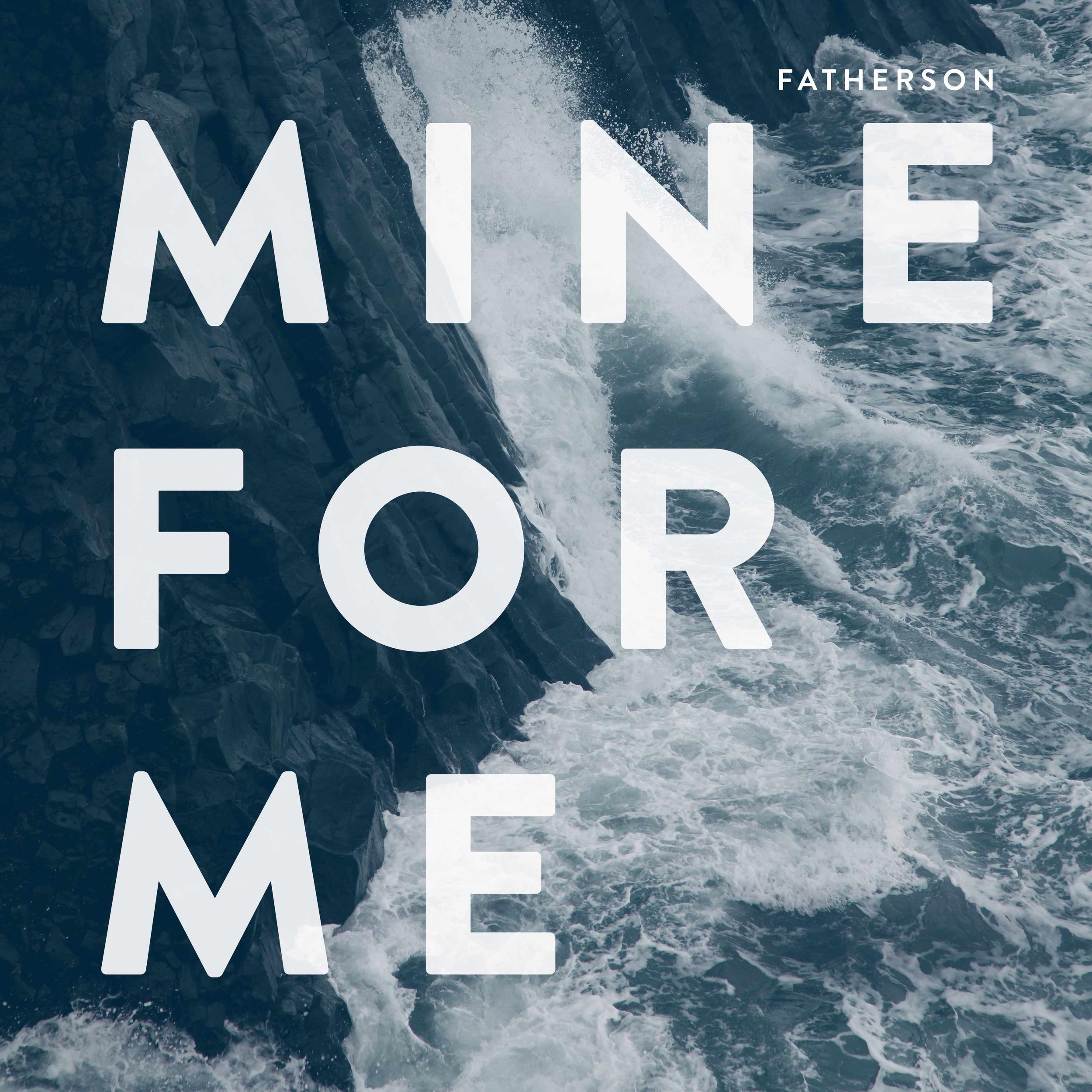 Fatherson  Mine For Me (Single)