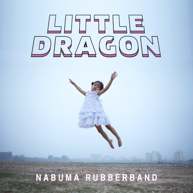 2-Nabuma Rubberband - Little Dragon.jpg