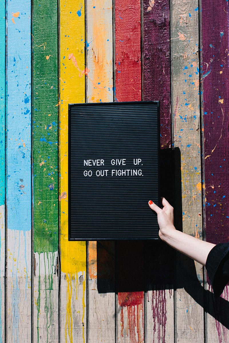Never Give Up Go Out Fighting | Julia Walck