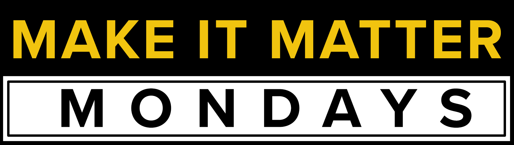 MAKE IT MATTER MONDAYS.png