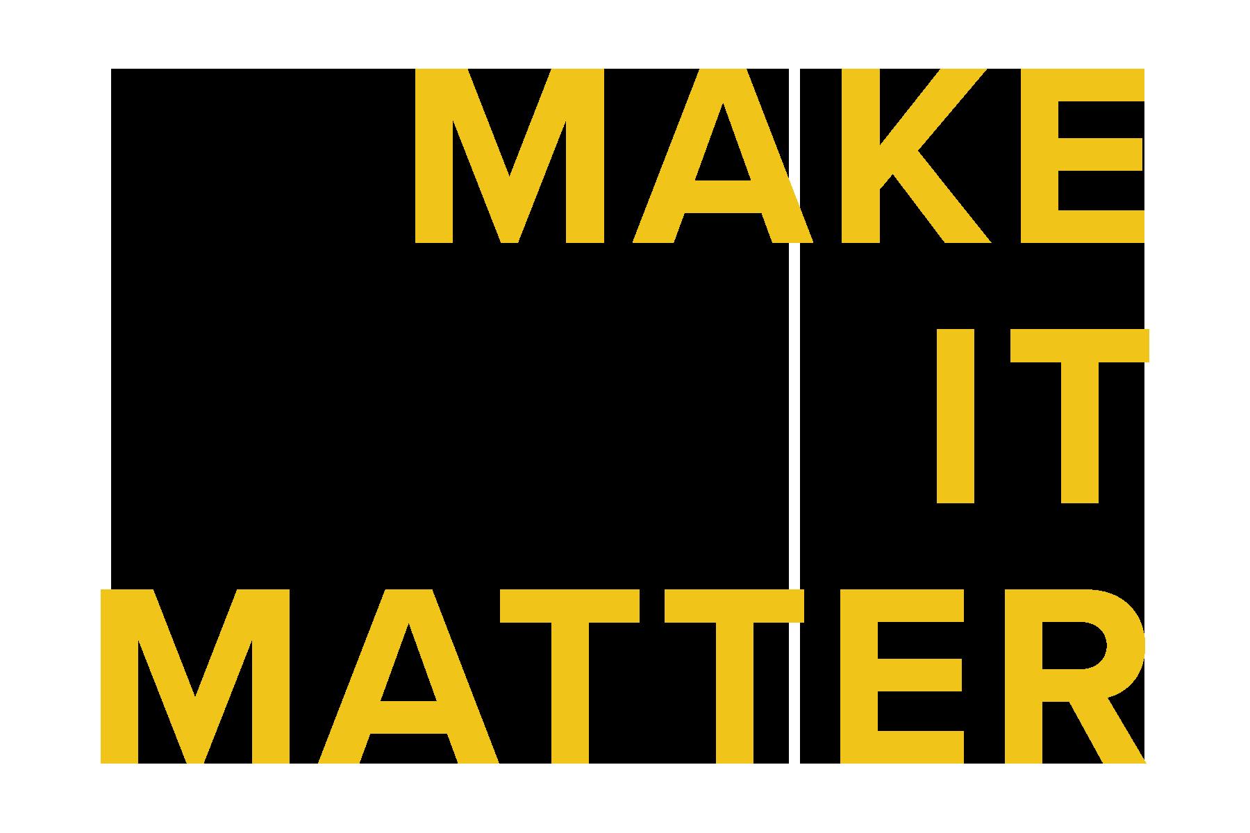 MAKE IT MATTER.png
