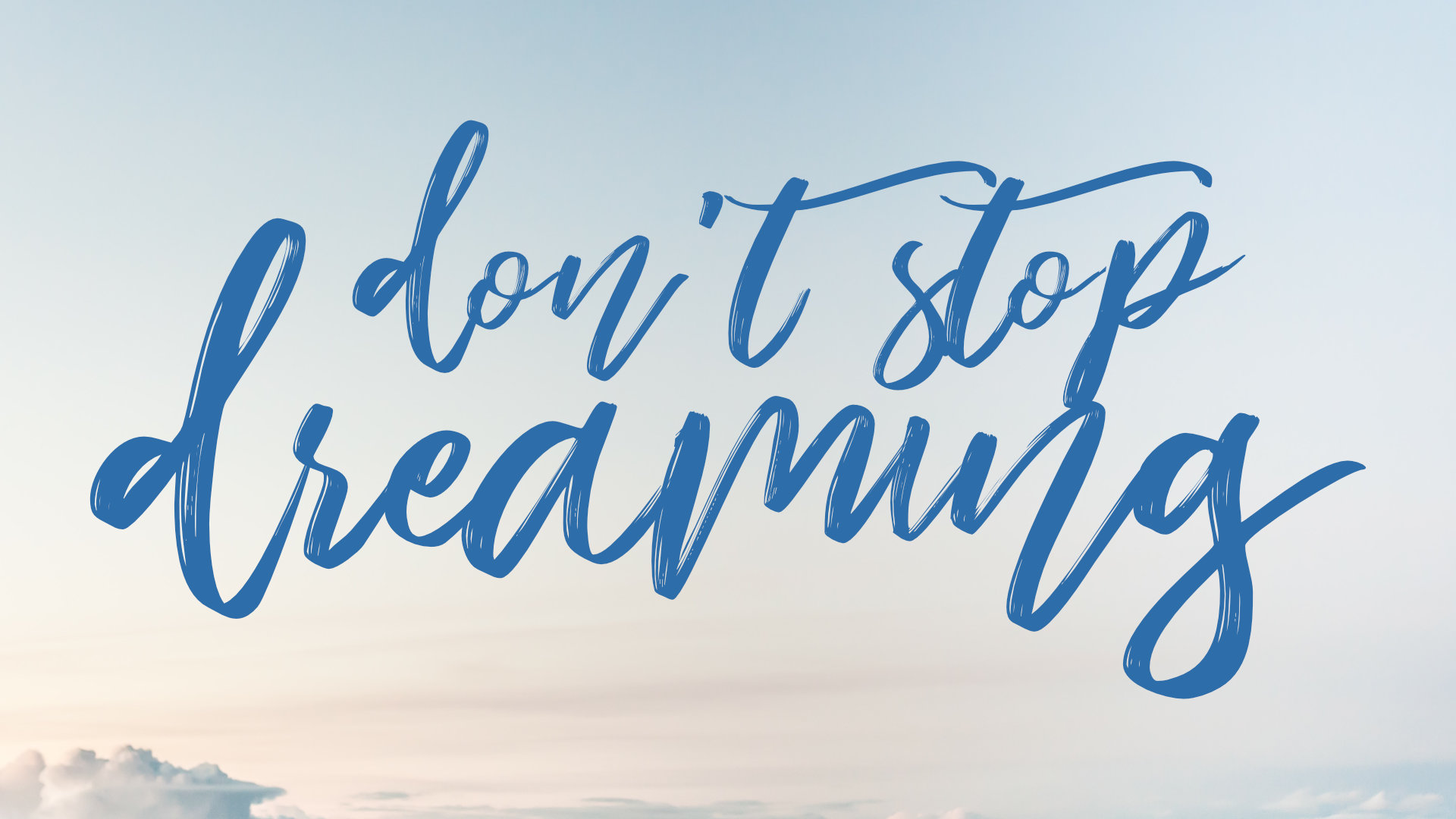 Dont Stop Dreaming.jpg