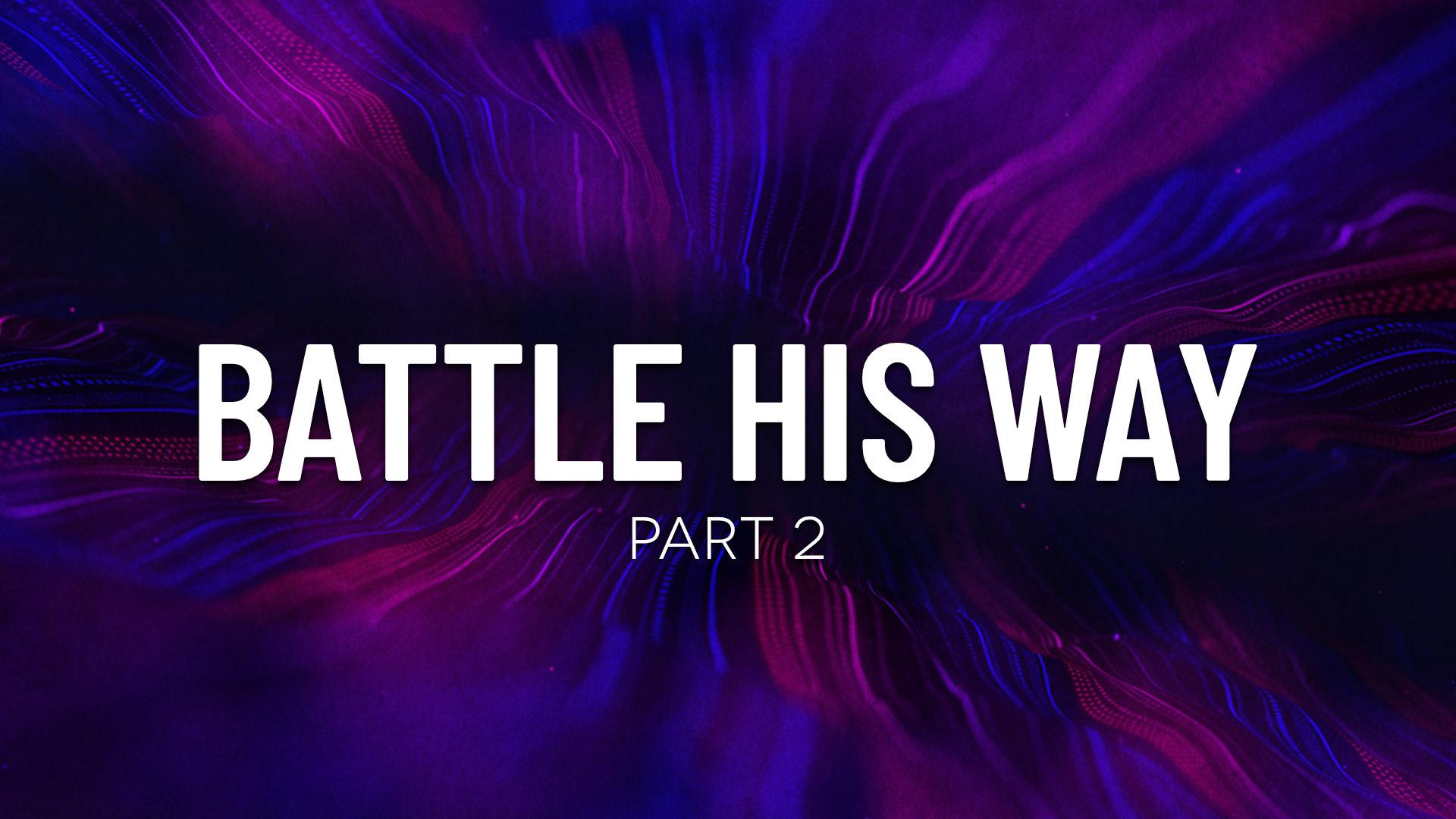 2019-05-05 Battle His Way - Part 2.jpg