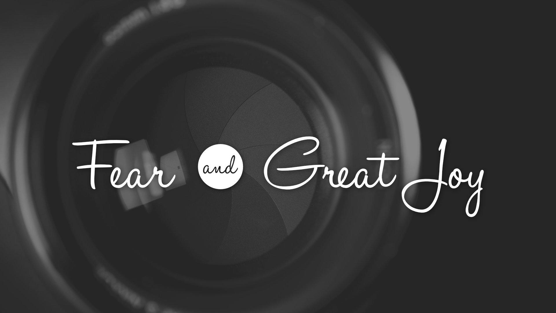 2019-08-11 Fear & Great Joy.jpg