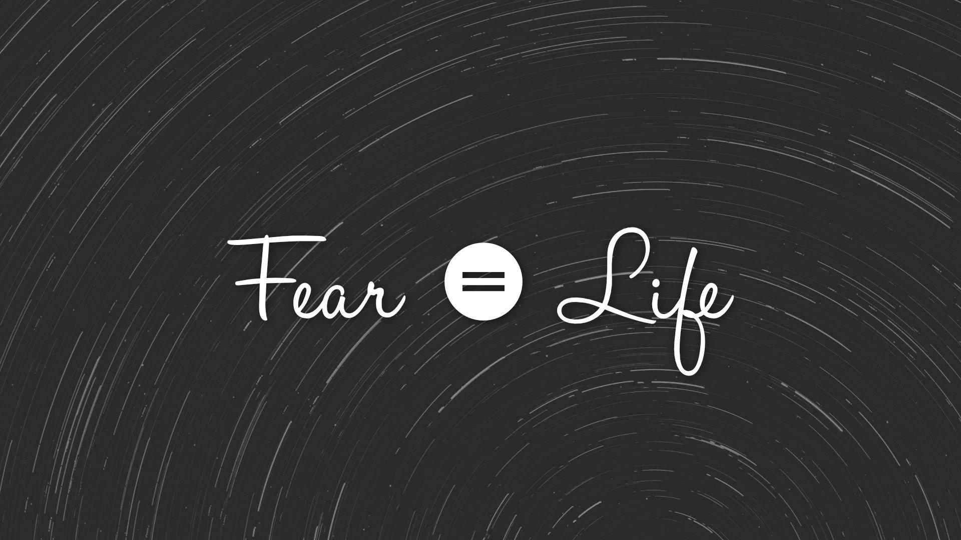 2019-08-18 Fear = Life.jpg